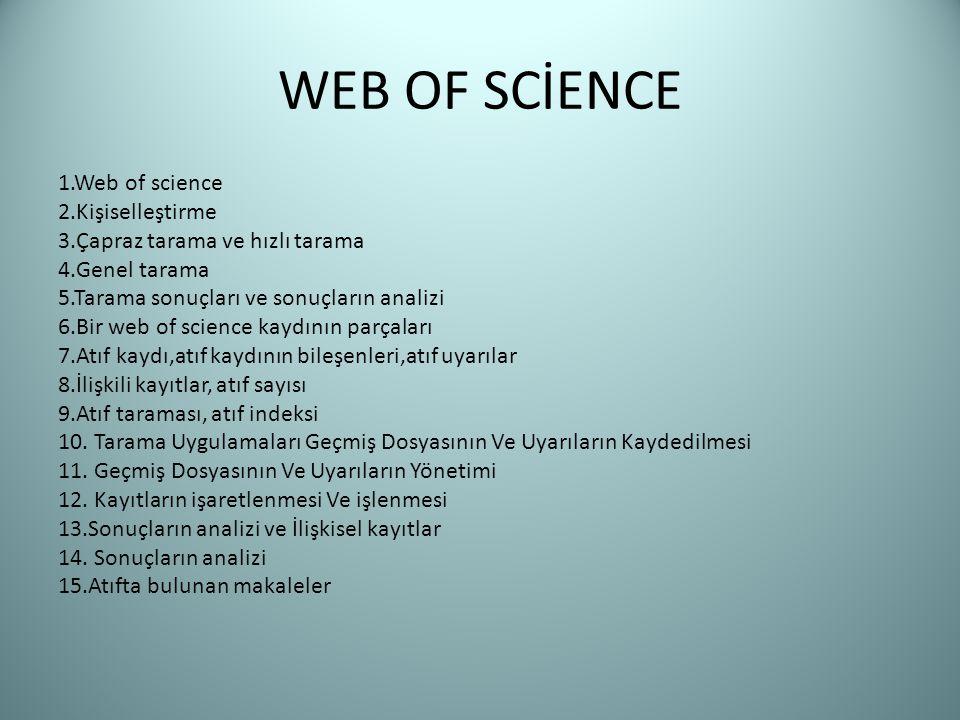 WEB OF SCİENCE 1.Web of science 2.Kişiselleştirme 3.Çapraz tarama ve hızlı tarama 4.Genel tarama 5.Tarama sonuçları ve sonuçların analizi 6.Bir web of