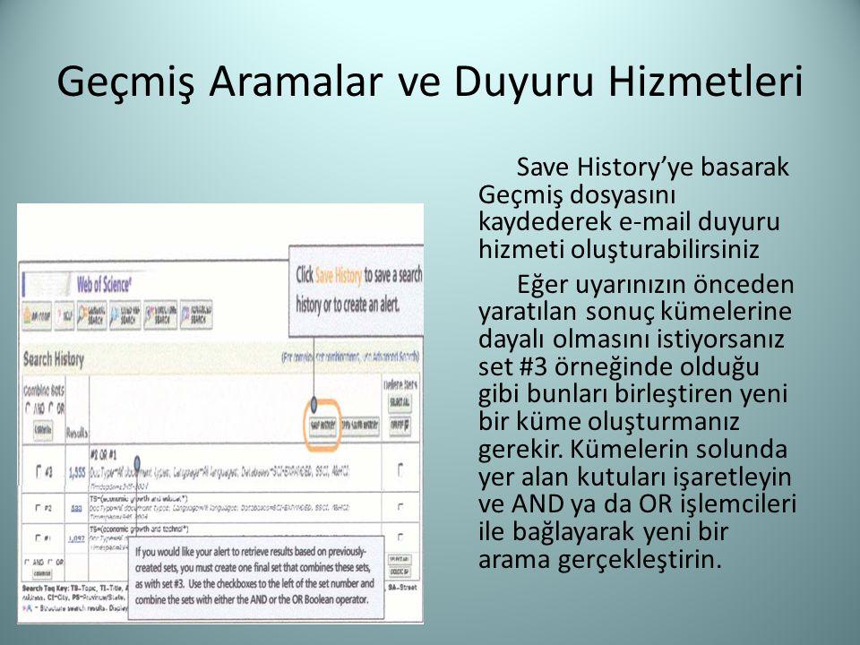 Geçmiş Aramalar ve Duyuru Hizmetleri Save History'ye basarak Geçmiş dosyasını kaydederek e-mail duyuru hizmeti oluşturabilirsiniz Eğer uyarınızın önce