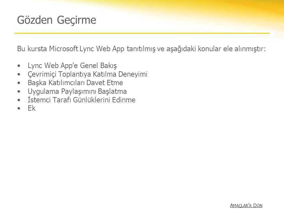 Gözden Geçirme Bu kursta Microsoft Lync Web App tanıtılmış ve aşağıdaki konular ele alınmıştır: Lync Web App'e Genel Bakış Çevrimiçi Toplantıya Katılm