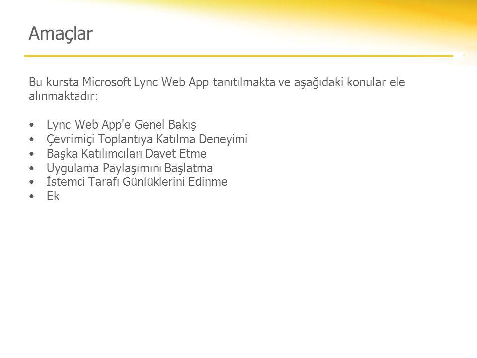 Amaçlar Bu kursta Microsoft Lync Web App tanıtılmakta ve aşağıdaki konular ele alınmaktadır: Lync Web App'e Genel Bakış Çevrimiçi Toplantıya Katılma D