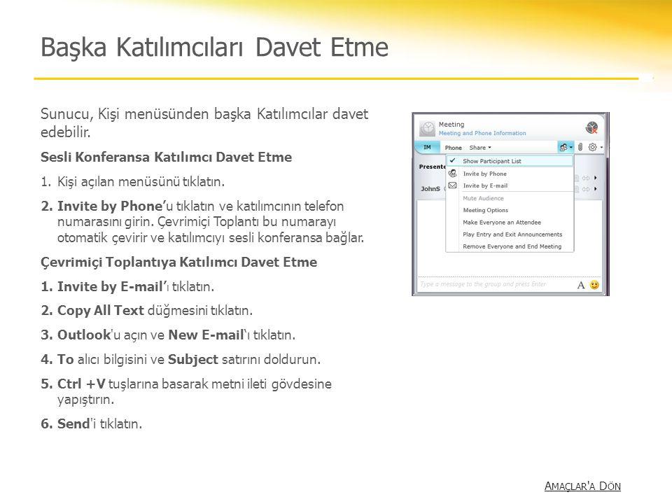 Uygulama Paylaşımını Başlatma A MAÇLAR A D ÖN A MAÇLAR A D ÖN Uygulama Paylaşımı, Çevrimiçi Toplantıda kullanılan başlıca içerik görüntüleme yöntemidir.