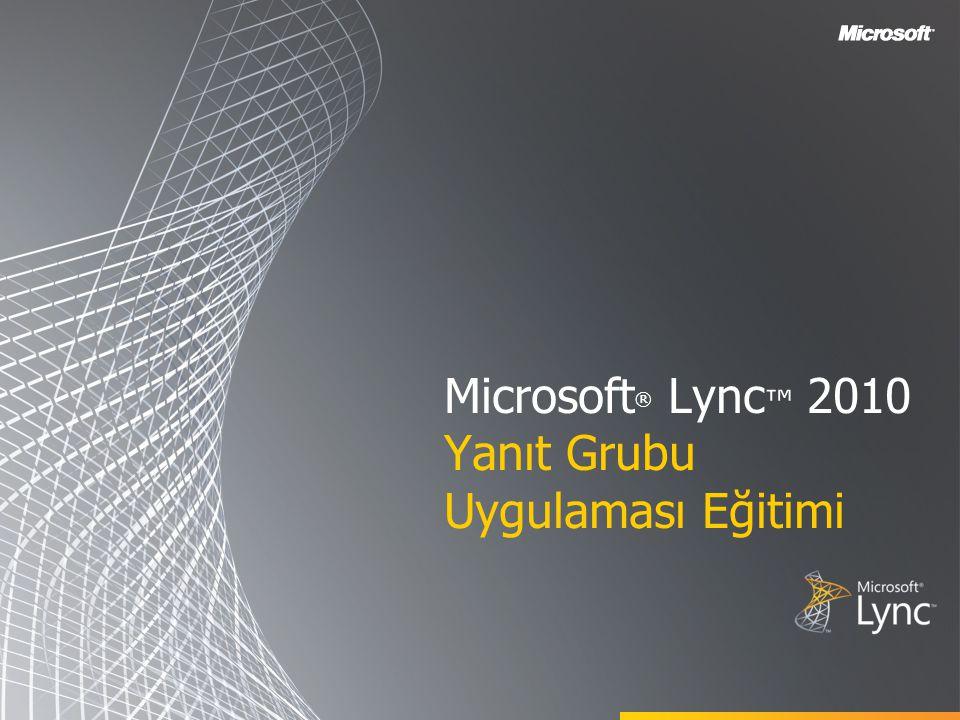 Microsoft ® Lync ™ 2010 Yanıt Grubu Uygulaması Eğitimi