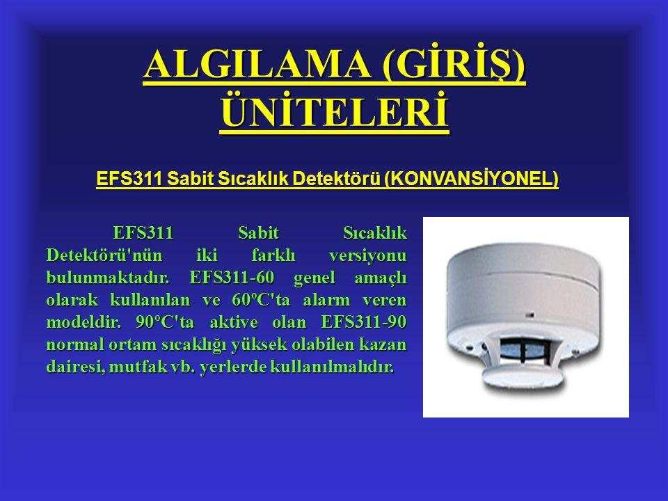 ALGILAMA (GİRİŞ) ÜNİTELERİ EFS311 Sabit Sıcaklık Detektörü (KONVANSİYONEL) EFS311 Sabit Sıcaklık Detektörü'nün iki farklı versiyonu bulunmaktadır. EFS