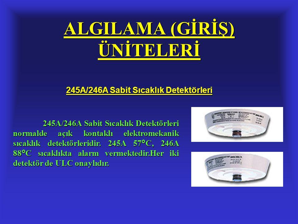 ALGILAMA (GİRİŞ) ÜNİTELERİ 245A/246A Sabit Sıcaklık Detektörleri 245A/246A Sabit Sıcaklık Detektörleri normalde açık kontaklı elektromekanik sıcaklık