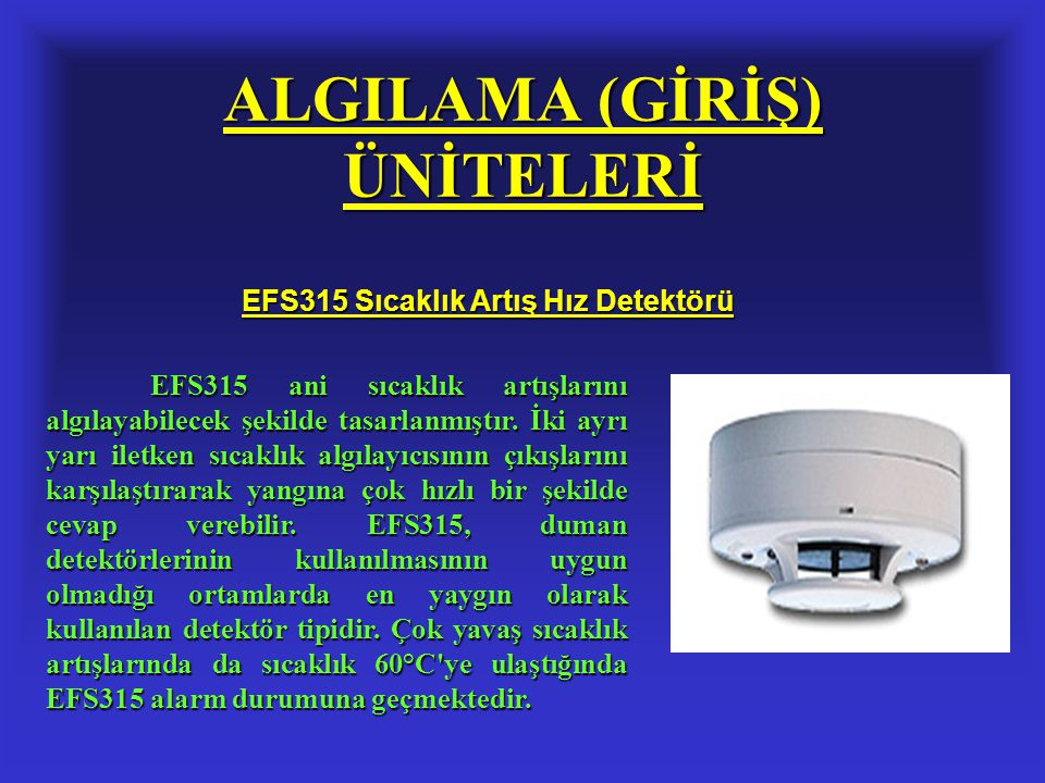 ALGILAMA (GİRİŞ) ÜNİTELERİ EFS315 Sıcaklık Artış Hız Detektörü EFS315 ani sıcaklık artışlarını algılayabilecek şekilde tasarlanmıştır. İki ayrı yarı i