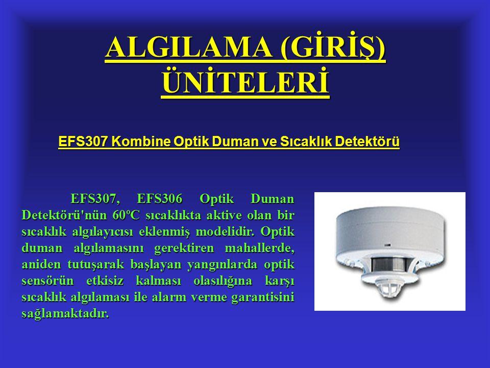 ALGILAMA (GİRİŞ) ÜNİTELERİ EFS307 Kombine Optik Duman ve Sıcaklık Detektörü EFS307, EFS306 Optik Duman Detektörü'nün 60ºC sıcaklıkta aktive olan bir s