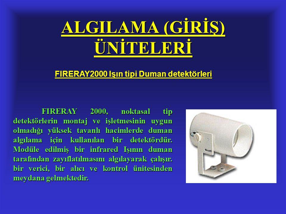 ALGILAMA (GİRİŞ) ÜNİTELERİ FIRERAY2000 Işın tipi Duman detektörleri FIRERAY 2000, noktasal tip detektörlerin montaj ve işletmesinin uygun olmadığı yük