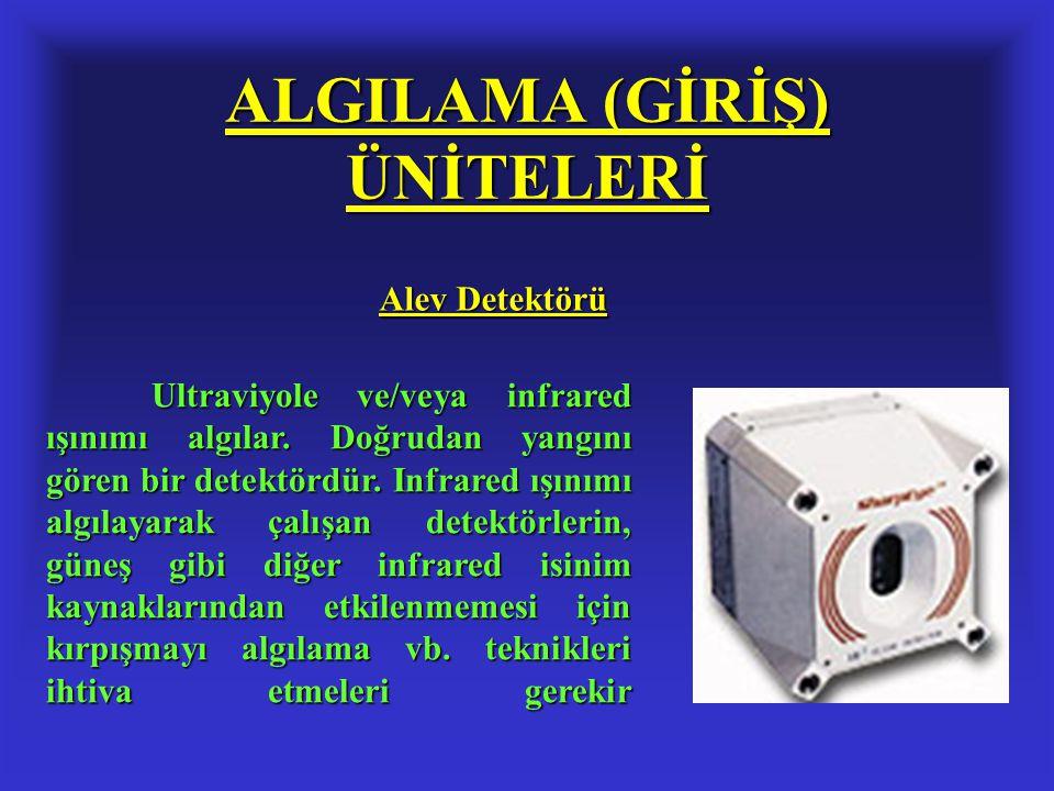 ALGILAMA (GİRİŞ) ÜNİTELERİ Alev Detektörü Ultraviyole ve/veya infrared ışınımı algılar. Doğrudan yangını gören bir detektördür. Infrared ışınımı algıl