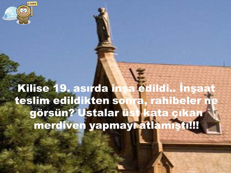 Kilise 19.asırda inşa edildi.. İnşaat teslim edildikten sonra, rahibeler ne görsün.