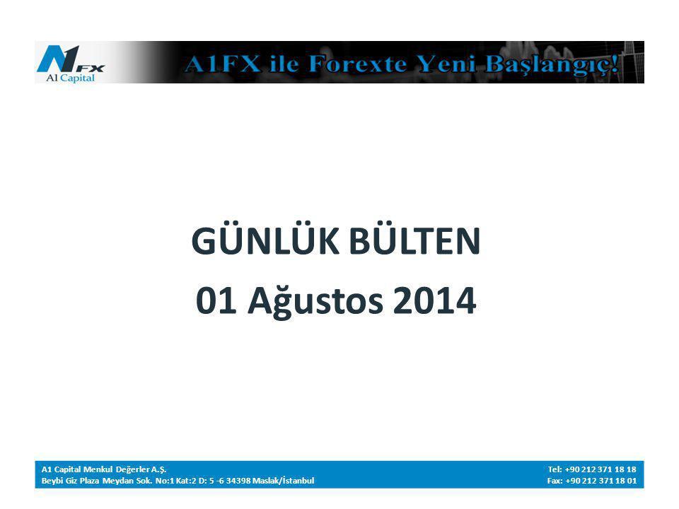 GÜNLÜK BÜLTEN 01 Ağustos 2014 A1 Capital Menkul Değerler A.Ş.