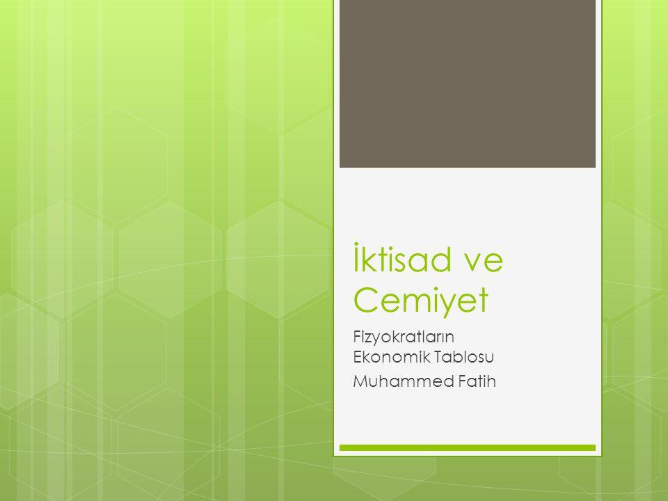İktisad ve Cemiyet Fizyokratların Ekonomik Tablosu Muhammed Fatih
