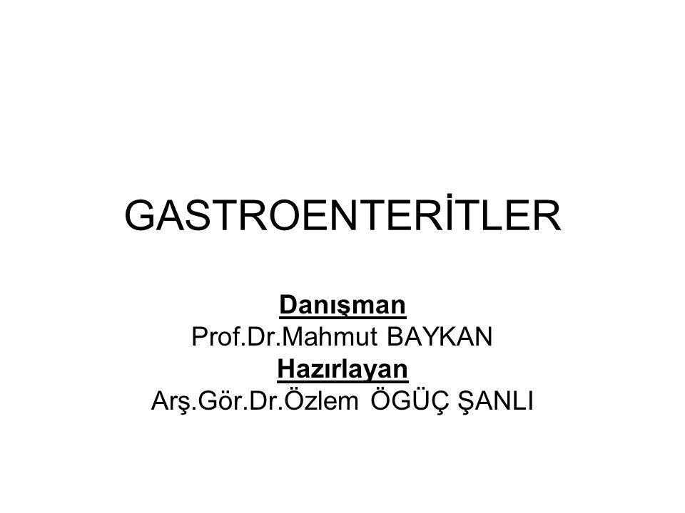 GASTROENTERİTLER Danışman Prof.Dr.Mahmut BAYKAN Hazırlayan Arş.Gör.Dr.Özlem ÖGÜÇ ŞANLI