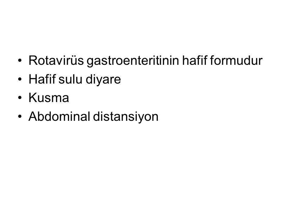Rotavirüs gastroenteritinin hafif formudur Hafif sulu diyare Kusma Abdominal distansiyon