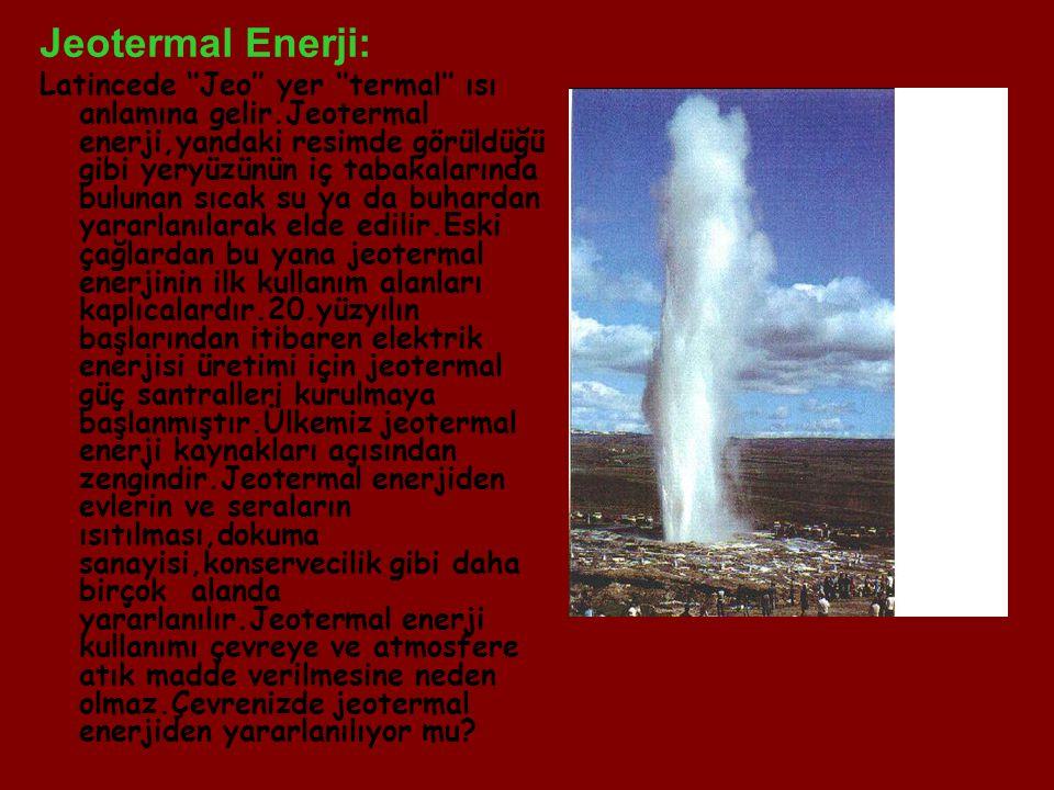Jeotermal Enerji: Latincede ''Jeo'' yer ''termal'' ısı anlamına gelir.Jeotermal enerji,yandaki resimde görüldüğü gibi yeryüzünün iç tabakalarında bulu