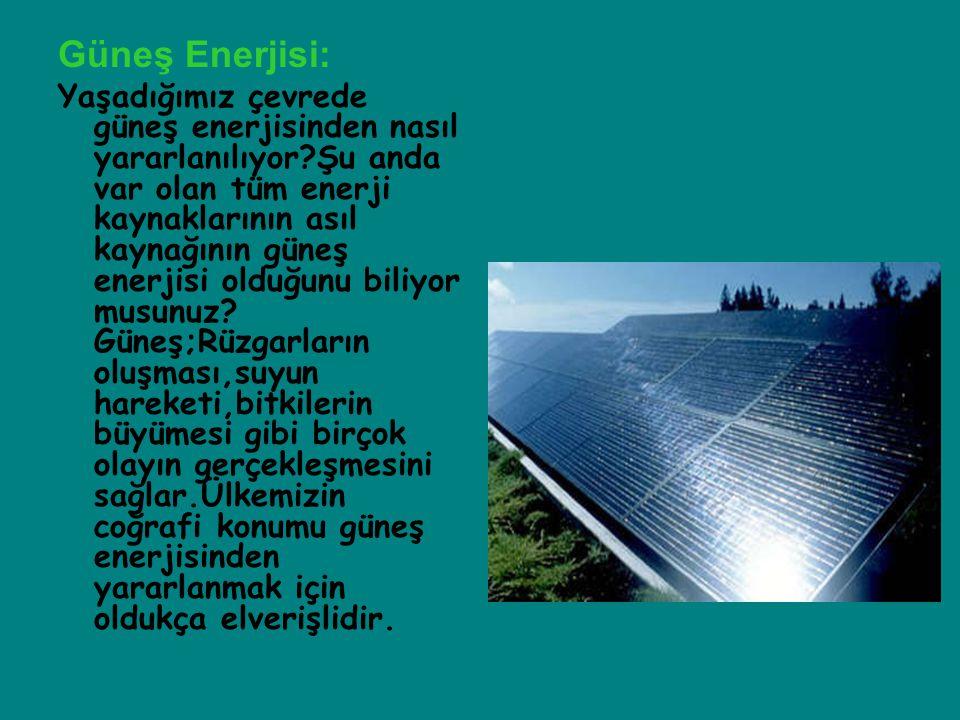Güneş Enerjisi: Yaşadığımız çevrede güneş enerjisinden nasıl yararlanılıyor?Şu anda var olan tüm enerji kaynaklarının asıl kaynağının güneş enerjisi o