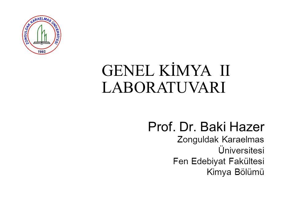 Prof. Dr. Baki Hazer Zonguldak Karaelmas Üniversitesi Fen Edebiyat Fakültesi Kimya Bölümü GENEL KİMYA II LABORATUVARI