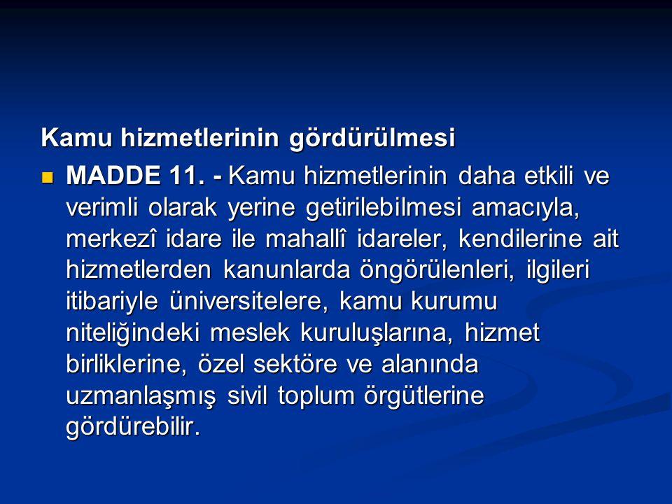 Kamu hizmetlerinin gördürülmesi MADDE 11. - Kamu hizmetlerinin daha etkili ve verimli olarak yerine getirilebilmesi amacıyla, merkezî idare ile mahall