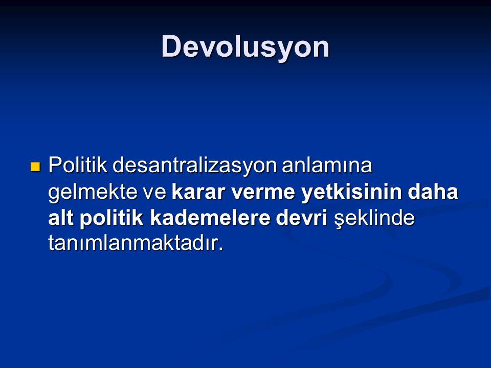 Devolusyon Politik desantralizasyon anlamına gelmekte ve karar verme yetkisinin daha alt politik kademelere devri şeklinde tanımlanmaktadır. Politik d