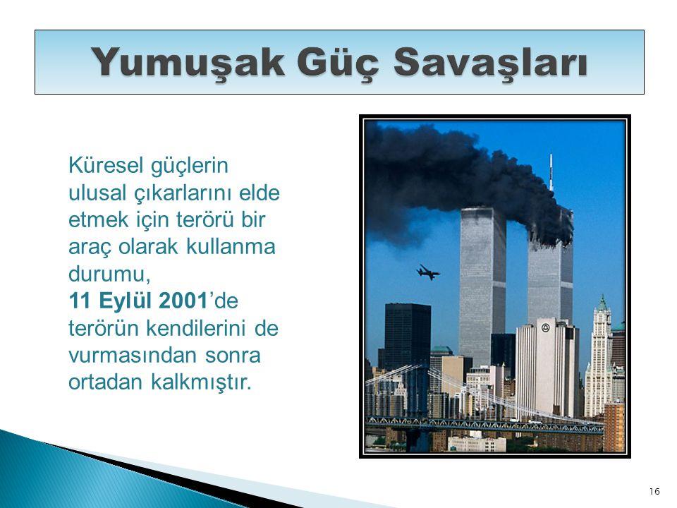 Küresel güçlerin ulusal çıkarlarını elde etmek için terörü bir araç olarak kullanma durumu, 11 Eylül 2001'de terörün kendilerini de vurmasından sonra