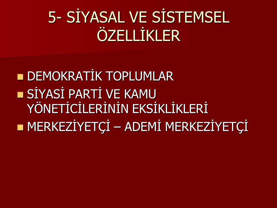 5- SİYASAL VE SİSTEMSEL ÖZELLİKLER DEMOKRATİK TOPLUMLAR DEMOKRATİK TOPLUMLAR SİYASİ PARTİ VE KAMU YÖNETİCİLERİNİN EKSİKLİKLERİ SİYASİ PARTİ VE KAMU YÖ
