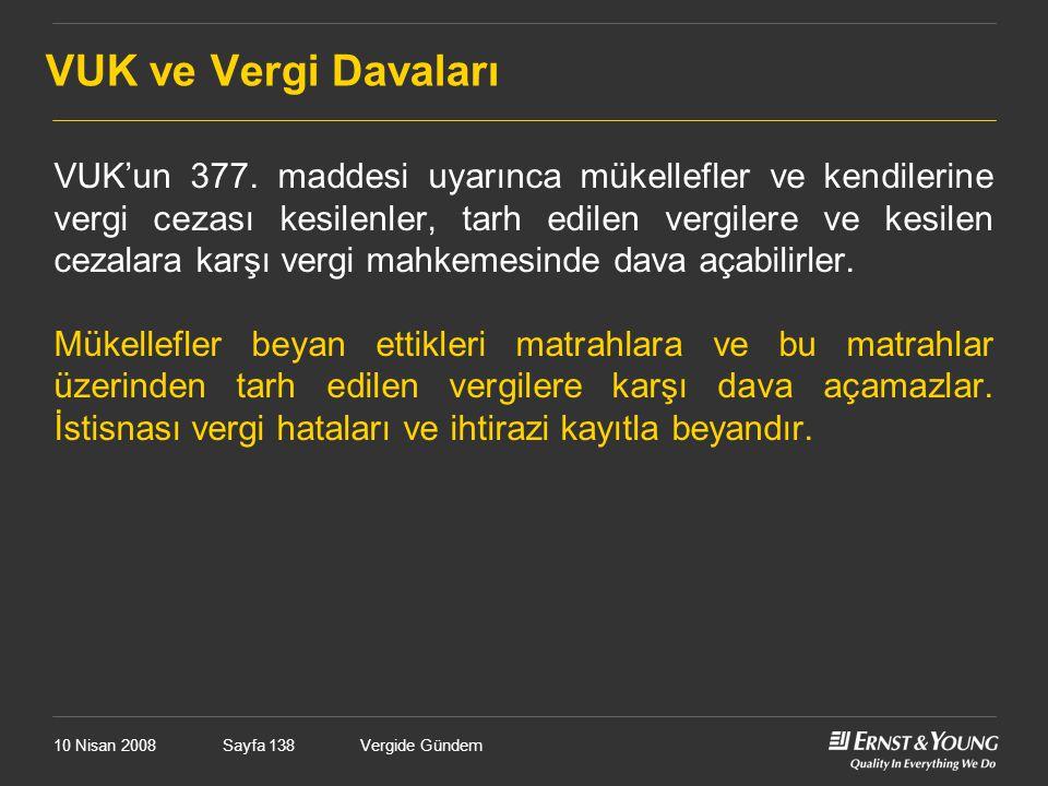 10 Nisan 2008Vergide GündemSayfa 138 VUK ve Vergi Davaları VUK'un 377. maddesi uyarınca mükellefler ve kendilerine vergi cezası kesilenler, tarh edile
