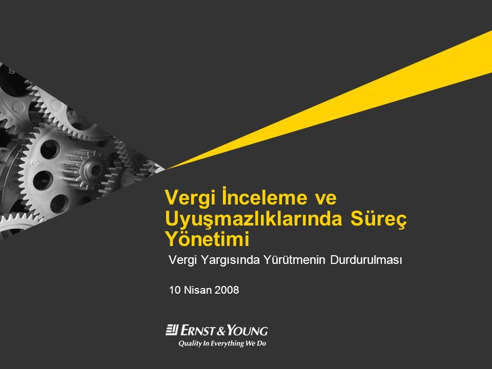 Vergi İnceleme ve Uyuşmazlıklarında Süreç Yönetimi Vergi Yargısında Yürütmenin Durdurulması 10 Nisan 2008