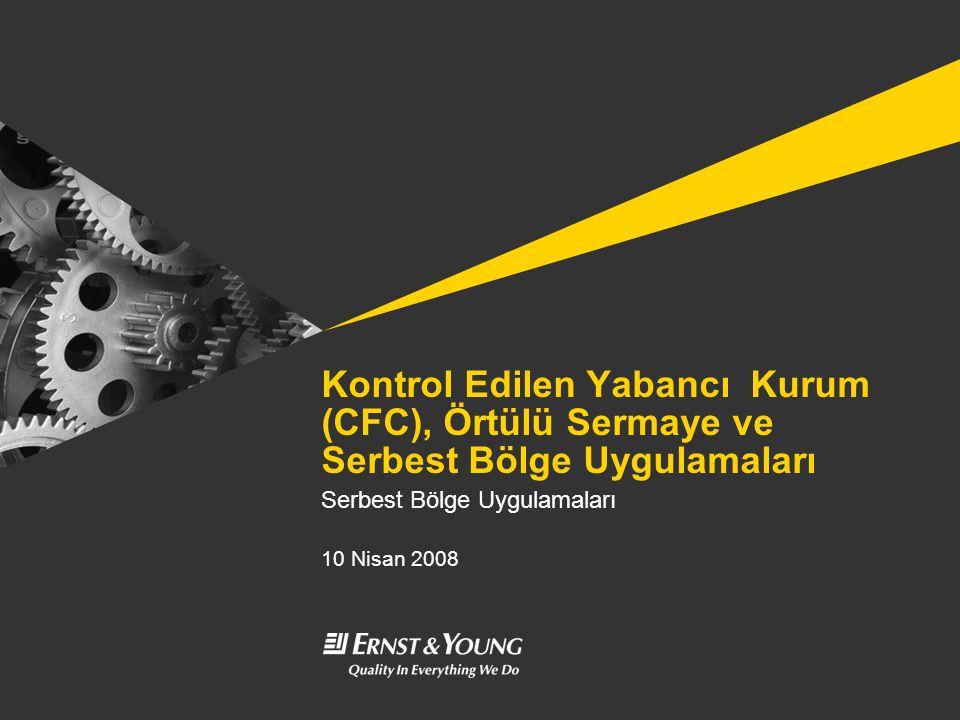 Kontrol Edilen Yabancı Kurum (CFC), Örtülü Sermaye ve Serbest Bölge Uygulamaları Serbest Bölge Uygulamaları 10 Nisan 2008