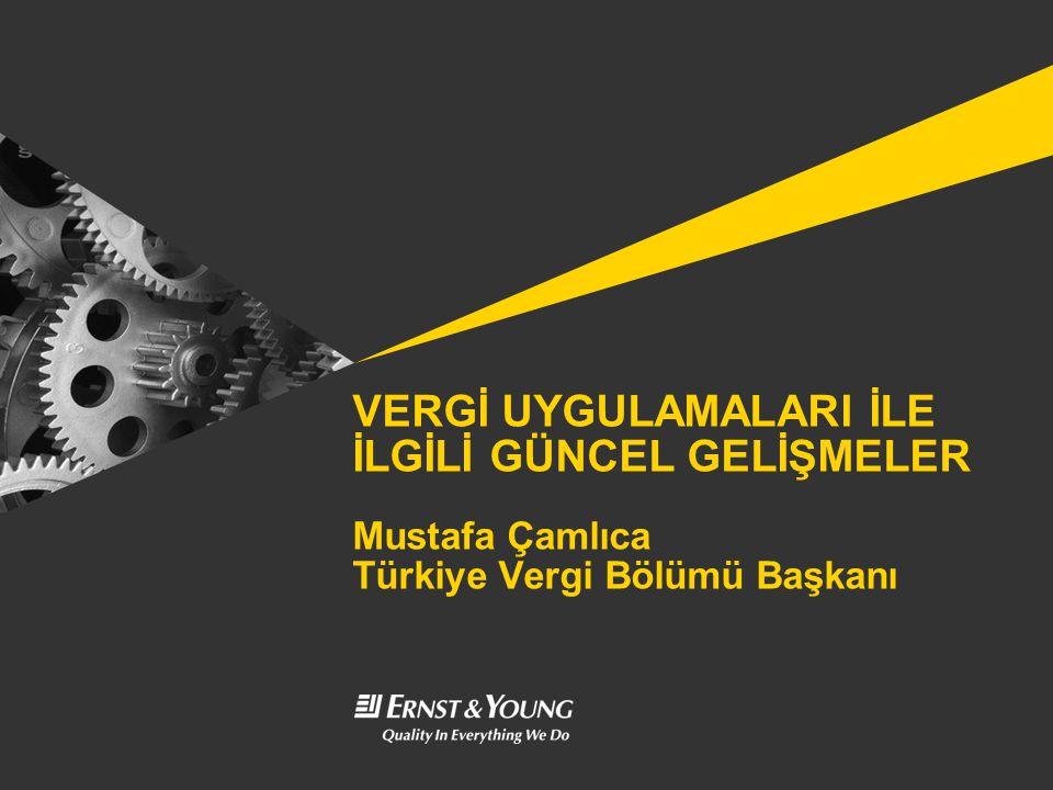 VERGİ UYGULAMALARI İLE İLGİLİ GÜNCEL GELİŞMELER Mustafa Çamlıca Türkiye Vergi Bölümü Başkanı