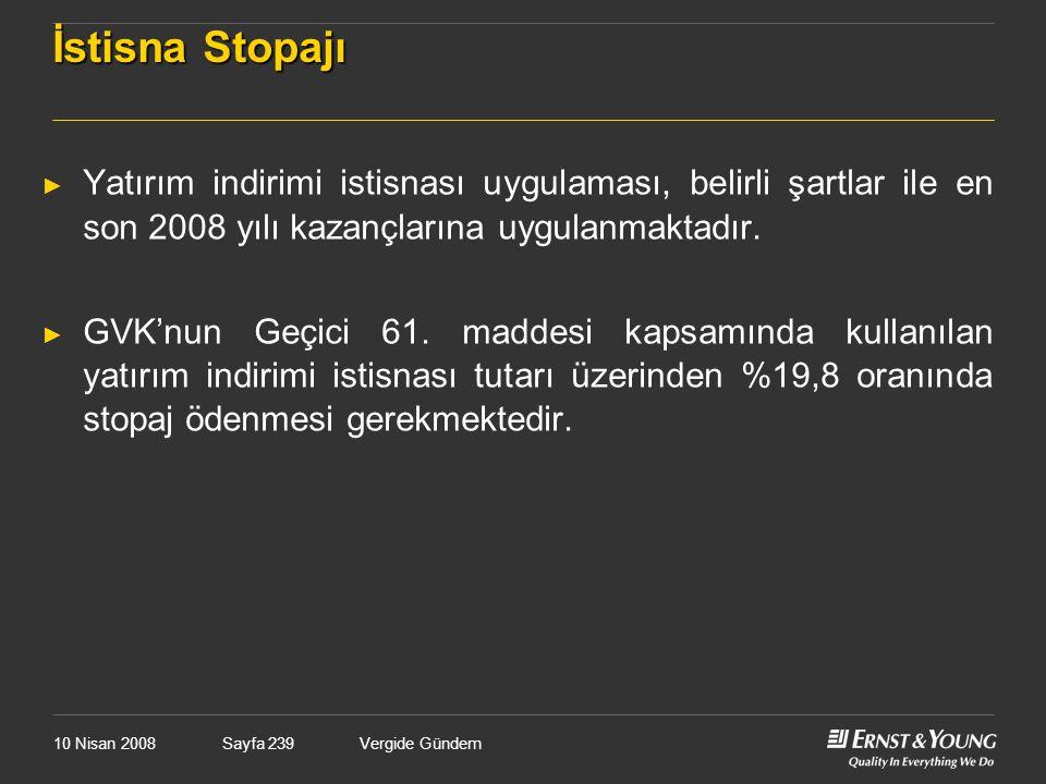 10 Nisan 2008Vergide GündemSayfa 239 İstisna Stopajı ► Yatırım indirimi istisnası uygulaması, belirli şartlar ile en son 2008 yılı kazançlarına uygula