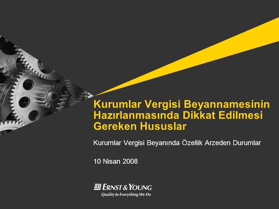 Kurumlar Vergisi Beyannamesinin Hazırlanmasında Dikkat Edilmesi Gereken Hususlar Kurumlar Vergisi Beyanında Özellik Arzeden Durumlar 10 Nisan 2008