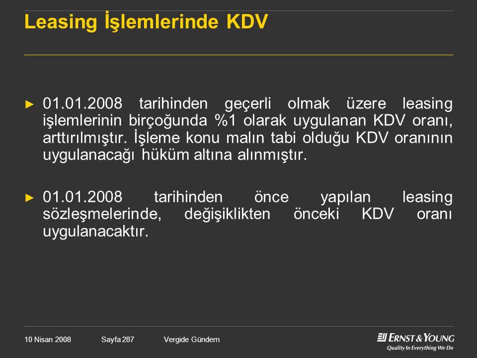 10 Nisan 2008Vergide GündemSayfa 287 Leasing İşlemlerinde KDV ► 01.01.2008 tarihinden geçerli olmak üzere leasing işlemlerinin birçoğunda %1 olarak uy