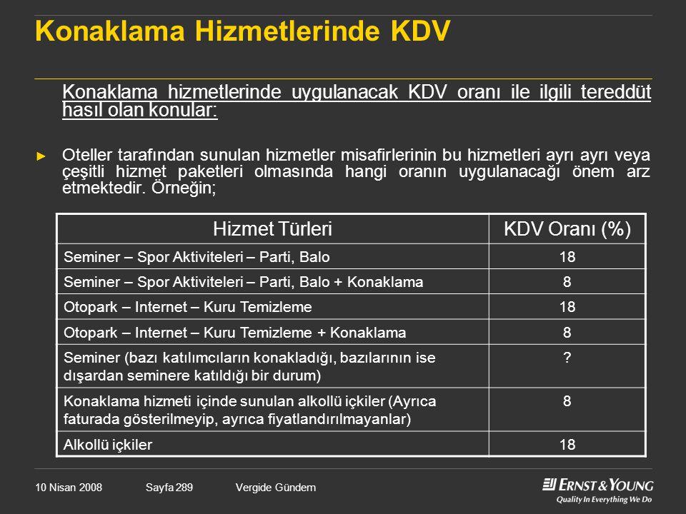 10 Nisan 2008Vergide GündemSayfa 289 Konaklama Hizmetlerinde KDV Konaklama hizmetlerinde uygulanacak KDV oranı ile ilgili tereddüt hasıl olan konular: