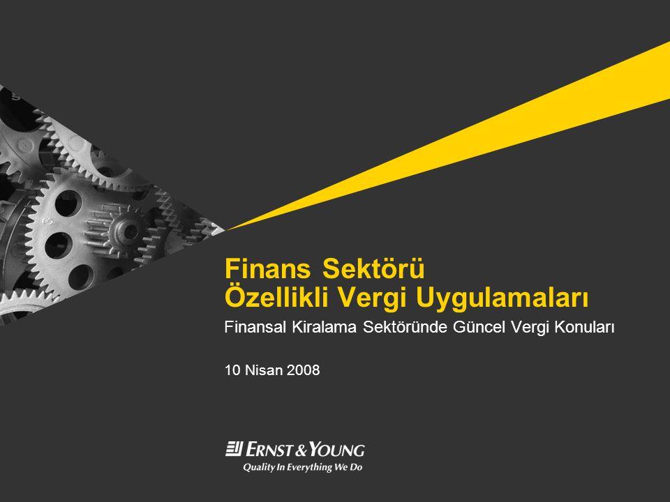Finans Sektörü Özellikli Vergi Uygulamaları Finansal Kiralama Sektöründe Güncel Vergi Konuları 10 Nisan 2008