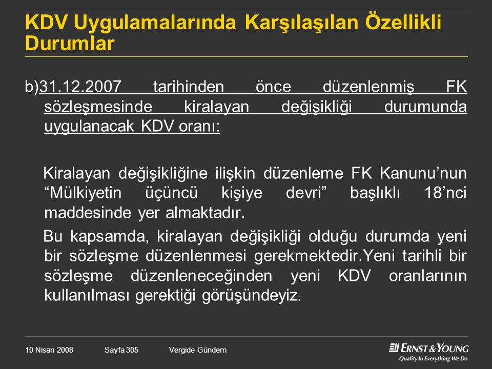 10 Nisan 2008Vergide GündemSayfa 305 KDV Uygulamalarında Karşılaşılan Özellikli Durumlar b)31.12.2007 tarihinden önce düzenlenmiş FK sözleşmesinde kir