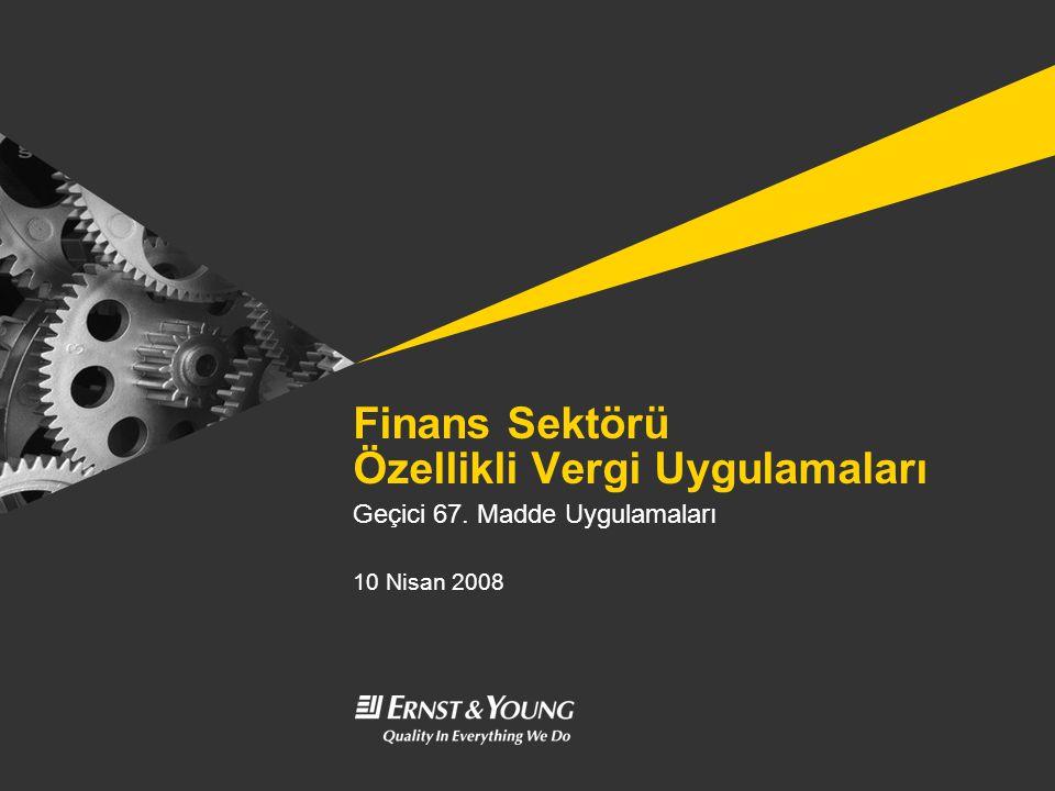 Finans Sektörü Özellikli Vergi Uygulamaları Geçici 67. Madde Uygulamaları 10 Nisan 2008