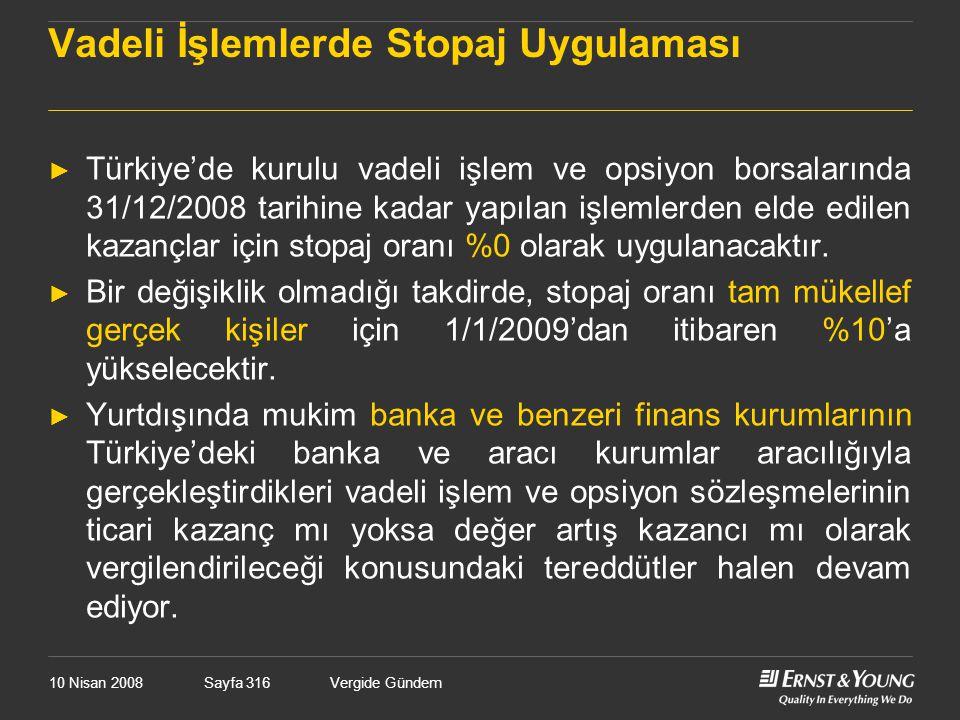 10 Nisan 2008Vergide GündemSayfa 316 Vadeli İşlemlerde Stopaj Uygulaması ► Türkiye'de kurulu vadeli işlem ve opsiyon borsalarında 31/12/2008 tarihine