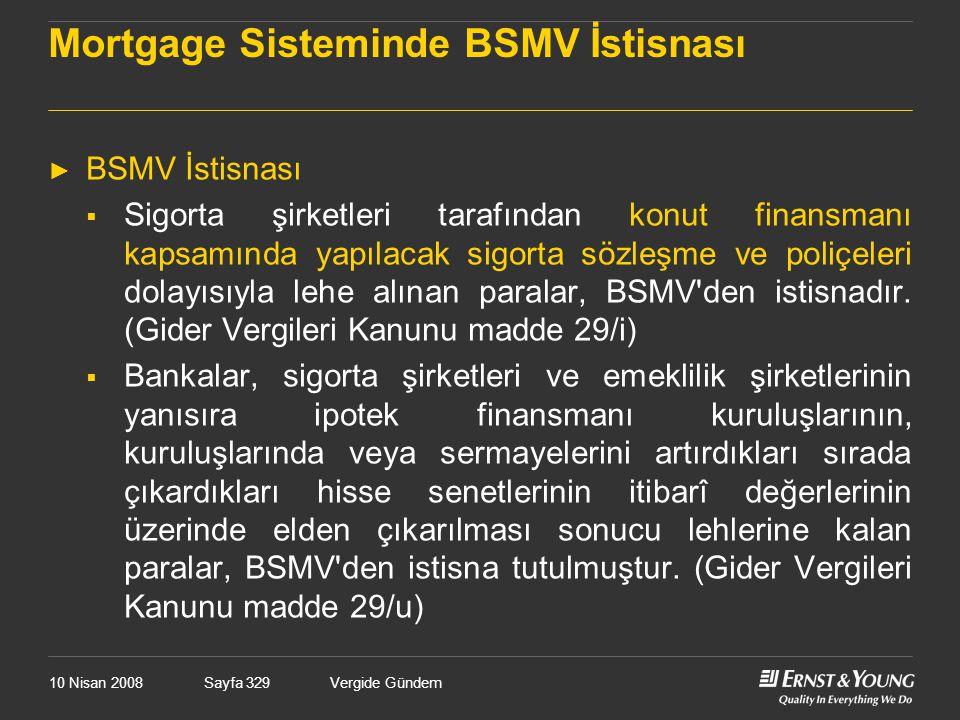 10 Nisan 2008Vergide GündemSayfa 329 Mortgage Sisteminde BSMV İstisnası ► BSMV İstisnası  Sigorta şirketleri tarafından konut finansmanı kapsamında y