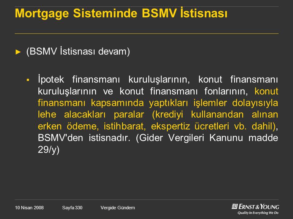 10 Nisan 2008Vergide GündemSayfa 330 Mortgage Sisteminde BSMV İstisnası ► (BSMV İstisnası devam)  İpotek finansmanı kuruluşlarının, konut finansmanı