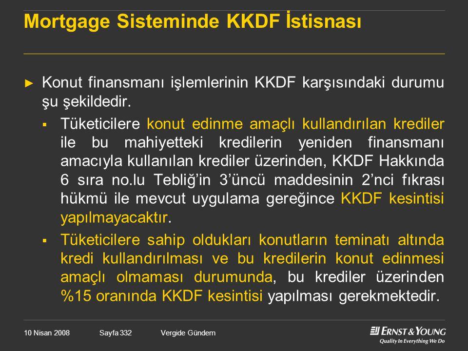 10 Nisan 2008Vergide GündemSayfa 332 Mortgage Sisteminde KKDF İstisnası ► Konut finansmanı işlemlerinin KKDF karşısındaki durumu şu şekildedir.  Tüke