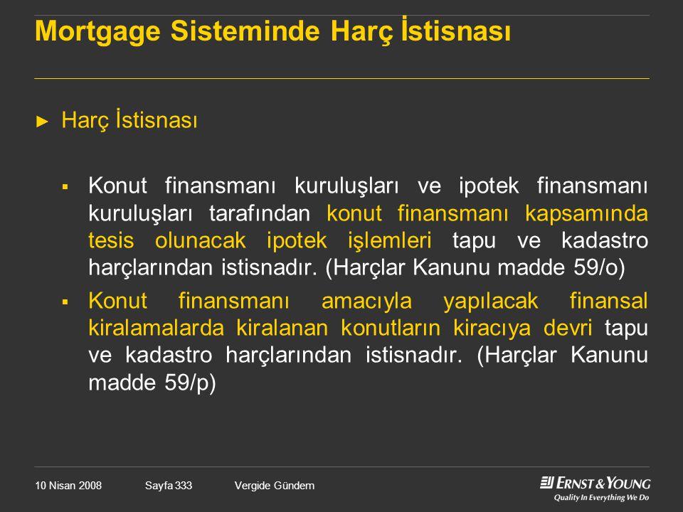 10 Nisan 2008Vergide GündemSayfa 333 Mortgage Sisteminde Harç İstisnası ► Harç İstisnası  Konut finansmanı kuruluşları ve ipotek finansmanı kuruluşla