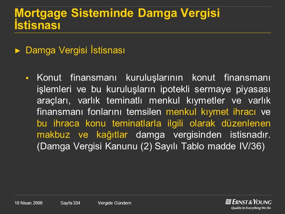 10 Nisan 2008Vergide GündemSayfa 334 Mortgage Sisteminde Damga Vergisi İstisnası ► Damga Vergisi İstisnası  Konut finansmanı kuruluşlarının konut fin
