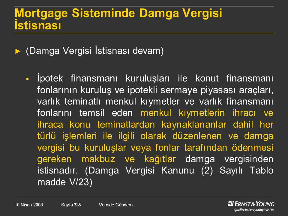 10 Nisan 2008Vergide GündemSayfa 335 Mortgage Sisteminde Damga Vergisi İstisnası ► (Damga Vergisi İstisnası devam)  İpotek finansmanı kuruluşları ile