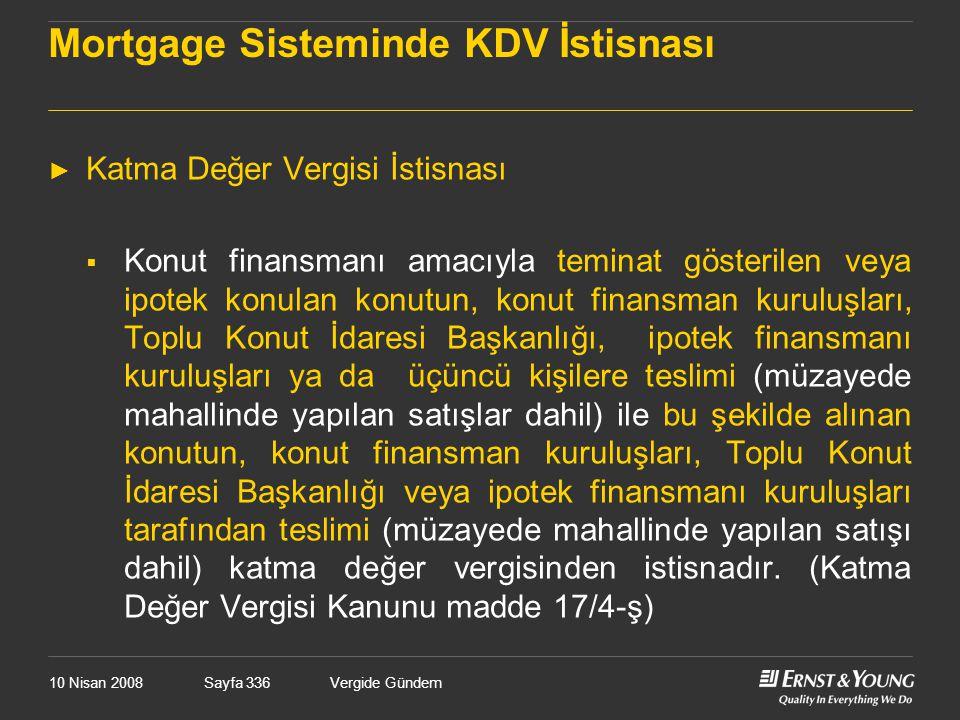 10 Nisan 2008Vergide GündemSayfa 336 Mortgage Sisteminde KDV İstisnası ► Katma Değer Vergisi İstisnası  Konut finansmanı amacıyla teminat gösterilen