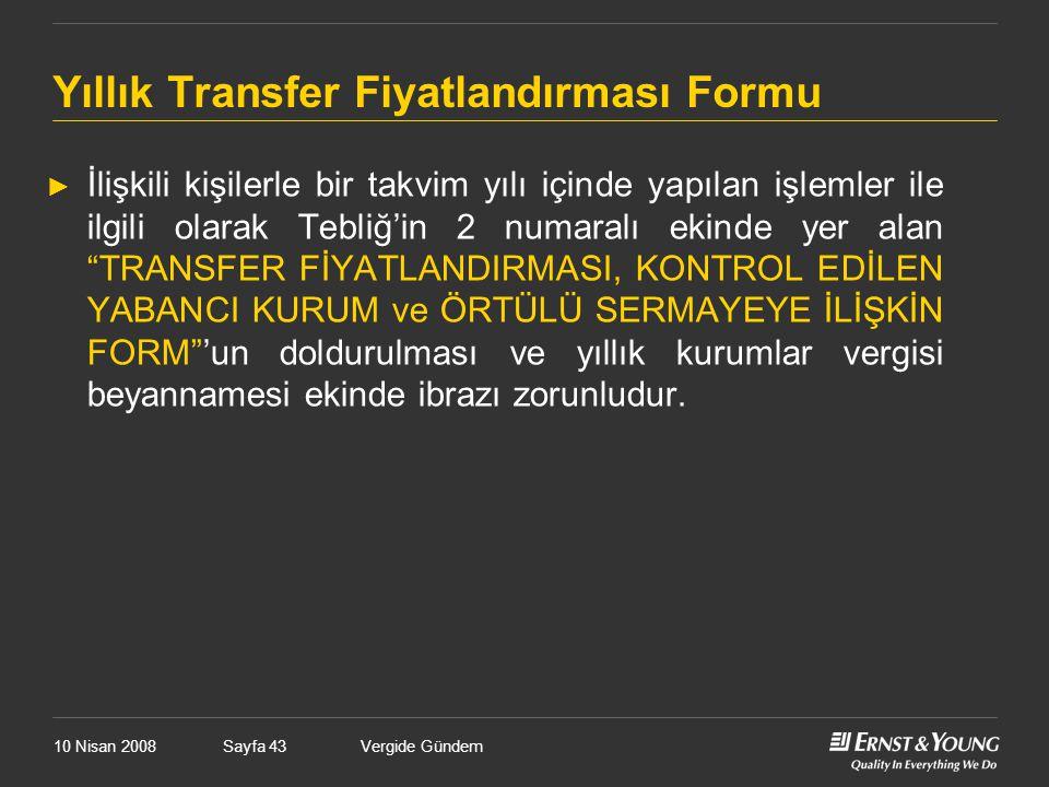10 Nisan 2008Vergide GündemSayfa 43 Yıllık Transfer Fiyatlandırması Formu ► İlişkili kişilerle bir takvim yılı içinde yapılan işlemler ile ilgili olar