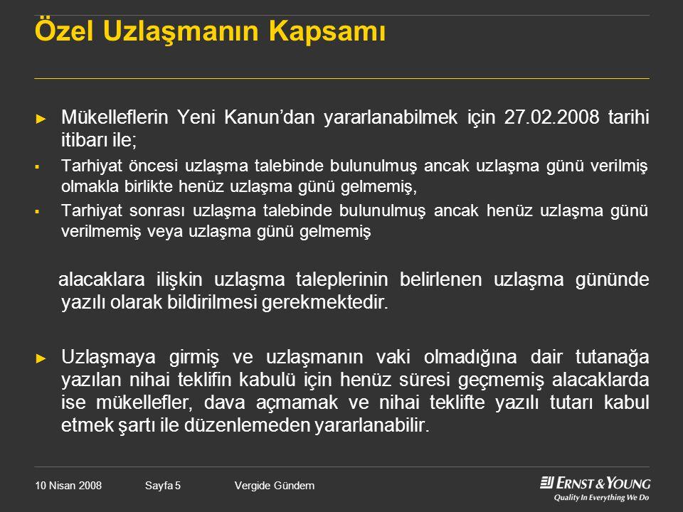 10 Nisan 2008Vergide GündemSayfa 5 Özel Uzlaşmanın Kapsamı ► Mükelleflerin Yeni Kanun'dan yararlanabilmek için 27.02.2008 tarihi itibarı ile;  Tarhiy