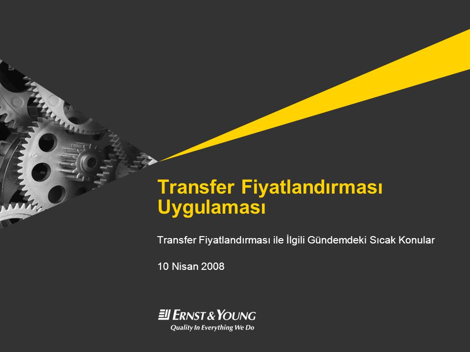 Transfer Fiyatlandırması Uygulaması Transfer Fiyatlandırması ile İlgili Gündemdeki Sıcak Konular 10 Nisan 2008