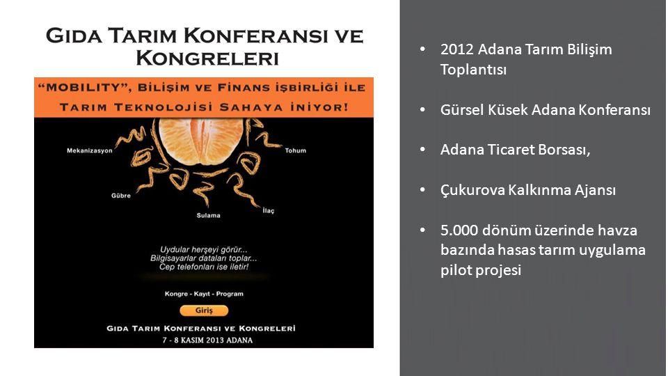 2012 Adana Tarım Bilişim Toplantısı Gürsel Küsek Adana Konferansı Adana Ticaret Borsası, Çukurova Kalkınma Ajansı 5.000 dönüm üzerinde havza bazında hasas tarım uygulama pilot projesi