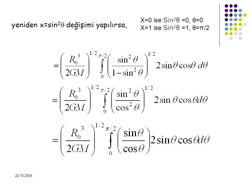 22.10.2009 yeniden x=sin 2  değişimi yapılırsa, X=0 ise Sin 2 θ =0, θ=0 X=1 ise Sin 2 θ =1, θ=π/2