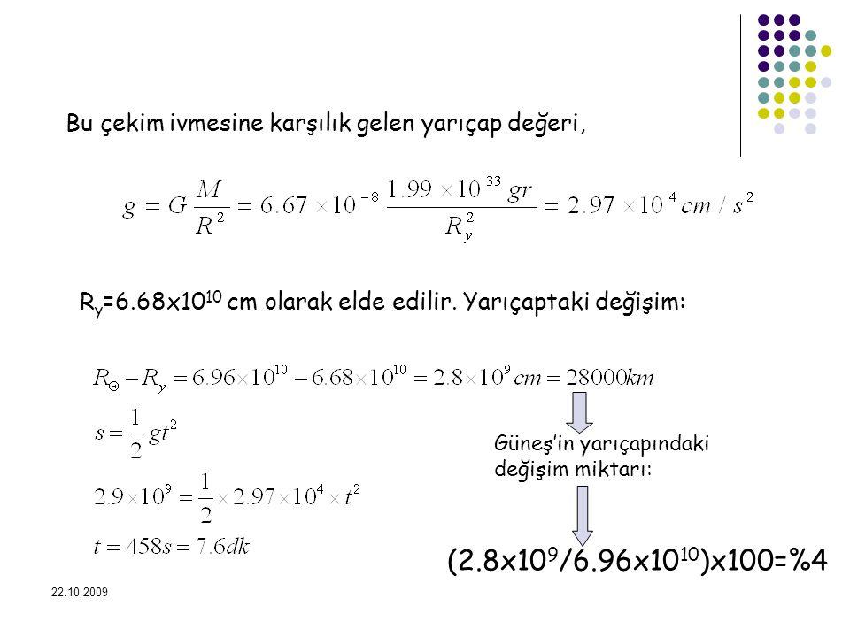 22.10.2009 Bu çekim ivmesine karşılık gelen yarıçap değeri, R y =6.68x10 10 cm olarak elde edilir. Yarıçaptaki değişim: Güneş'in yarıçapındaki değişim