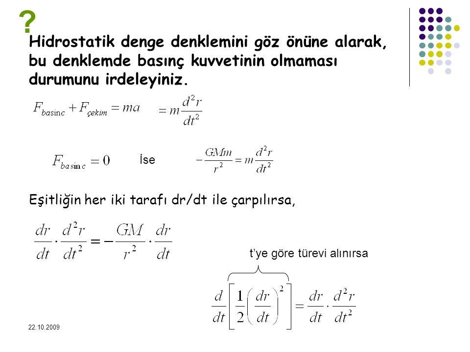 22.10.2009 Hidrostatik denge denklemini göz önüne alarak, bu denklemde basınç kuvvetinin olmaması durumunu irdeleyiniz. İse Eşitliğin her iki tarafı d